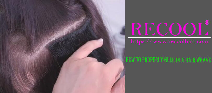 HOW TO PROPERLY GLUE IN A HAIR WEAVE