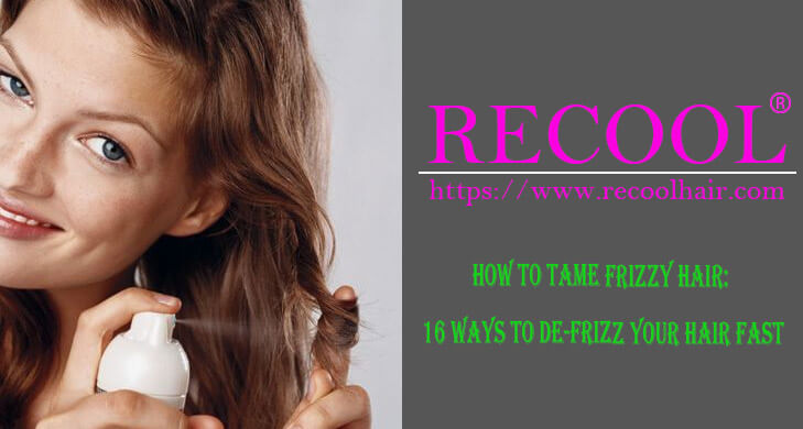 How To Tame Frizzy Hair 16 Ways To De-Frizz Your Hair Fast