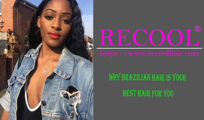 WHY BRAZILIAN HAIR IS YOUR BEST HAIR FOR YOU