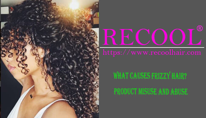 What Causes Frizzy Hair Product Misuse and Abuse