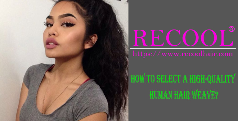 HOW TO SELECT A HIGH-QUALITY HUMAN HAIR WEAVE
