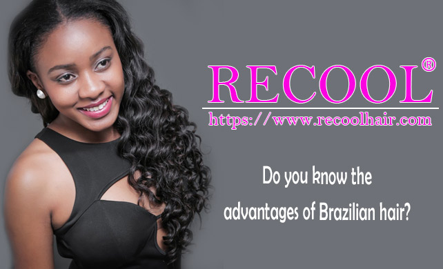 Do you know the advantages of Brazilian hair