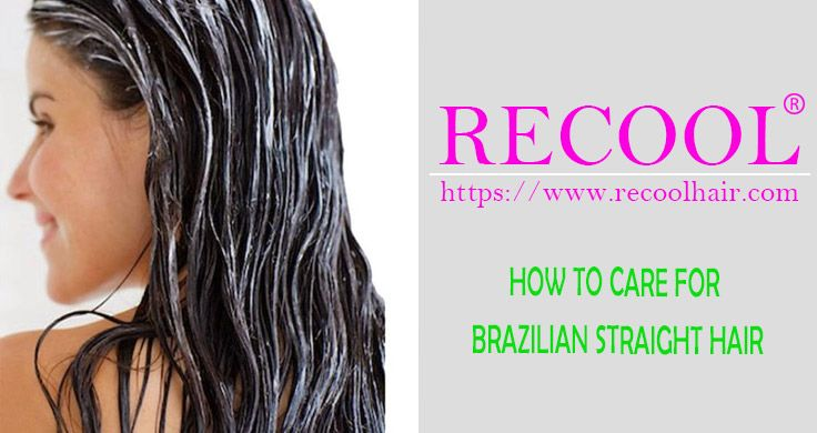 HOW TO CARE FOR BRAZILIAN STRAIGHT HAIR