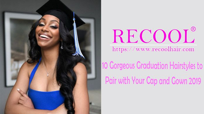 10 Gorgeous Graduation Hairstyles to Pair with Your Cap and Gown 2019